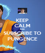 KEEP CALM AND SUBSCRIBE TO PUNGENCE - Personalised Poster A4 size