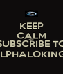 KEEP CALM AND SUBSCRIBE TO SLPHALOKING  - Personalised Poster A4 size