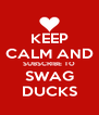 KEEP CALM AND SUBSCRIBE TO SWAG DUCKS - Personalised Poster A4 size