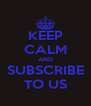 KEEP CALM AND SUBSCRIBE TO US - Personalised Poster A4 size