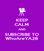 KEEP CALM AND SUBSCRIBE TO WhoAreYA28 - Personalised Poster A4 size