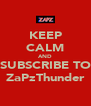KEEP CALM AND SUBSCRIBE TO ZaPzThunder - Personalised Poster A4 size