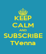 KEEP CALM AND SUBSCRIBE TVenna - Personalised Poster A4 size