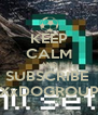 KEEP CALM AND SUBSCRIBE  XxDOGROUP - Personalised Poster A4 size