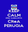 KEEP CALM AND SUBSCRIVE CReA PERUGIA - Personalised Poster A4 size