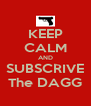 KEEP CALM AND SUBSCRIVE The DAGG - Personalised Poster A4 size