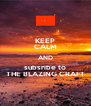 KEEP CALM AND subsribe to THE BLAZING CRAFT - Personalised Poster A4 size