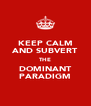 KEEP CALM AND SUBVERT THE DOMINANT PARADIGM - Personalised Poster A4 size