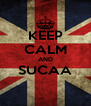 KEEP CALM AND SUCAA  - Personalised Poster A4 size