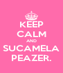 KEEP CALM AND SUCAMELA PEAZER. - Personalised Poster A4 size
