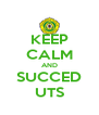 KEEP CALM AND SUCCED UTS - Personalised Poster A4 size