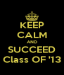 KEEP CALM AND SUCCEED Class OF '13 - Personalised Poster A4 size