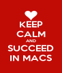 KEEP CALM AND SUCCEED IN MACS - Personalised Poster A4 size
