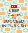 KEEP CALM AND SUCCEED IN TURKISH - Personalised Poster A4 size