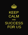 KEEP CALM AND SUCCESS  FOR US - Personalised Poster A4 size