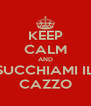 KEEP CALM AND SUCCHIAMI IL CAZZO - Personalised Poster A4 size
