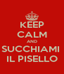 KEEP CALM AND SUCCHIAMI  IL PISELLO - Personalised Poster A4 size
