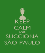 KEEP CALM AND SUCCIONA SÃO PAULO - Personalised Poster A4 size