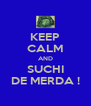KEEP CALM AND SUCHI DE MERDA ! - Personalised Poster A4 size