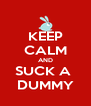 KEEP CALM AND SUCK A  DUMMY - Personalised Poster A4 size