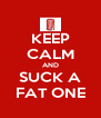 KEEP CALM AND SUCK A FAT ONE - Personalised Poster A4 size