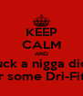 KEEP CALM AND Suck a nigga dick For some Dri-Fit!!!! - Personalised Poster A4 size