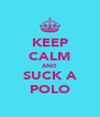 KEEP CALM AND SUCK A POLO - Personalised Poster A4 size