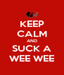 KEEP CALM AND SUCK A WEE WEE - Personalised Poster A4 size