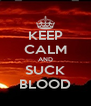 KEEP CALM AND SUCK BLOOD - Personalised Poster A4 size