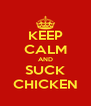 KEEP CALM AND SUCK CHICKEN - Personalised Poster A4 size