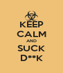 KEEP CALM AND SUCK D**K - Personalised Poster A4 size