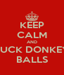 KEEP CALM AND SUCK DONKEY BALLS - Personalised Poster A4 size