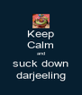 Keep Calm and suck down darjeeling - Personalised Poster A4 size