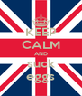 KEEP CALM AND suck eggs - Personalised Poster A4 size