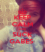 KEEP CALM AND SUCK GABES  - Personalised Poster A4 size