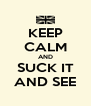 KEEP CALM AND SUCK IT AND SEE - Personalised Poster A4 size