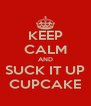KEEP CALM AND SUCK IT UP CUPCAKE - Personalised Poster A4 size