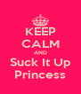 KEEP CALM AND Suck It Up Princess - Personalised Poster A4 size
