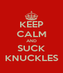 KEEP CALM AND SUCK KNUCKLES - Personalised Poster A4 size