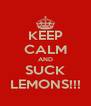 KEEP CALM AND SUCK LEMONS!!! - Personalised Poster A4 size