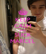 KEEP CALM AND SUCK MARCEL - Personalised Poster A4 size
