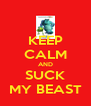 KEEP CALM AND SUCK MY BEAST - Personalised Poster A4 size