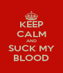 KEEP CALM AND SUCK MY BLOOD - Personalised Poster A4 size