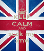 KEEP CALM AND suck my bmw - Personalised Poster A4 size