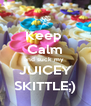 Keep  Calm and suck my  JUICEY SKITTLE;) - Personalised Poster A4 size