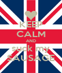 KEEP CALM AND suck my SAUSAGE - Personalised Poster A4 size