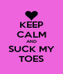KEEP CALM AND SUCK MY TOES - Personalised Poster A4 size