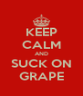 KEEP CALM AND SUCK ON GRAPE - Personalised Poster A4 size