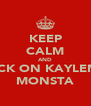 KEEP CALM AND SUCK ON KAYLEM'S MONSTA - Personalised Poster A4 size