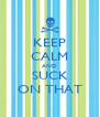KEEP CALM AND SUCK ON THAT - Personalised Poster A4 size